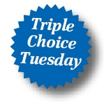 Triple Choice Tuesday