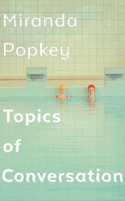Cover image for Topics of Conversation by Miranda Popkey