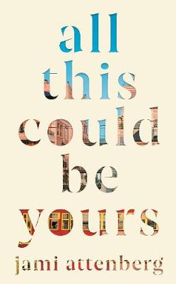 Cover image for All This Could Be Yours by Jami Attenberg