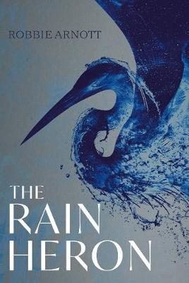 Cover image: The Rain Heron by Robbie Arnott