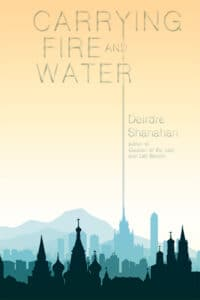 Cover image for Carrying Fire and Water by Deirdre Shanahan