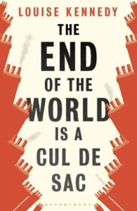 Cover image for The End of the World is a Cul de Sac by Louise Kennedy