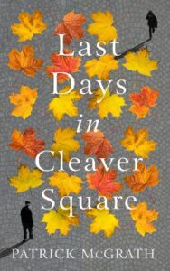 Cover image for Last Days in Cleaver Square by Patrick McGrath
